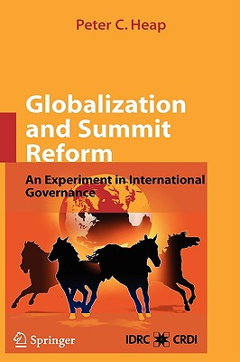 Globalization and Summit Reform By Heap, Peter C./ Smith, Gordon (FRW)/ Martin, Paul (AFT)