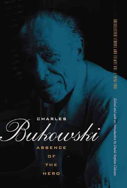 Absence of the Hero By Bukowski, Charles/ Calonne, David Stephen (EDT)