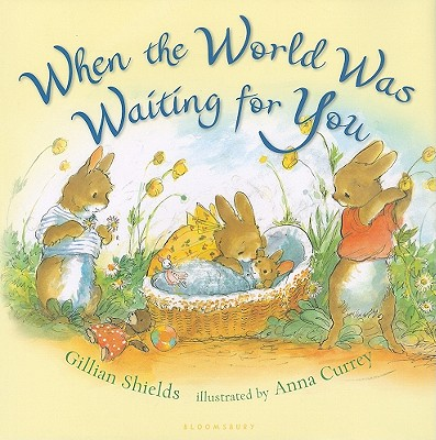 When the World Was Waiting for You By Shields, Gillian/ Currey, Anna (ILT)